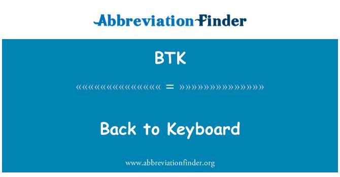 BTK: Back to Keyboard
