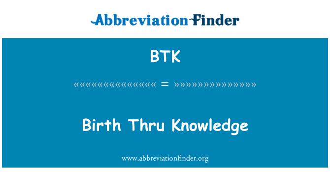 BTK: Birth Thru Knowledge