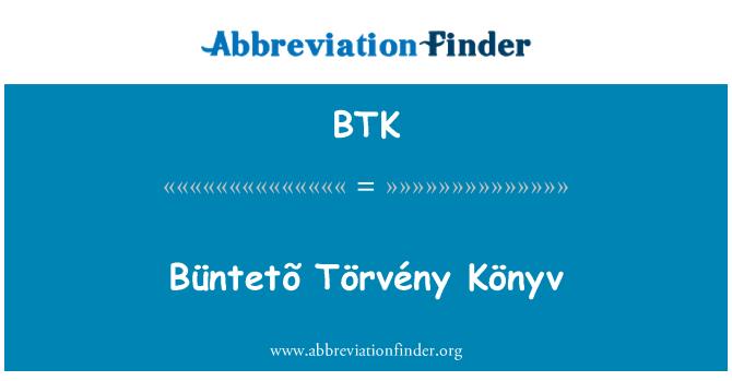 BTK: Büntetõ Törvény Könyv