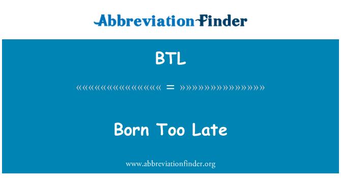 BTL: Born Too Late