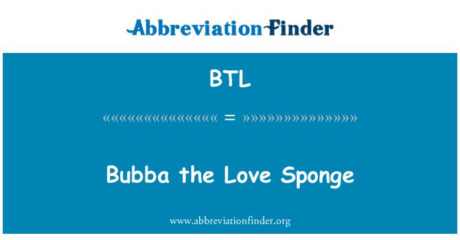 BTL: Bubba the Love Sponge