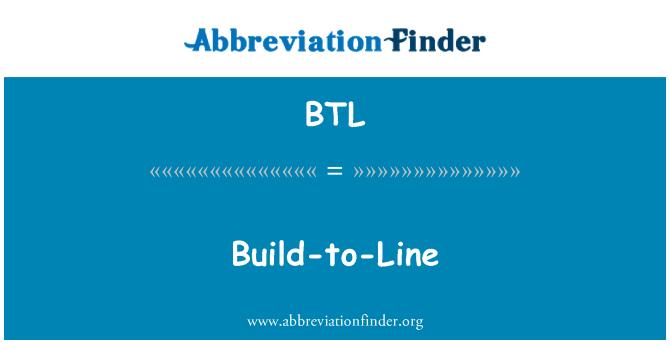 BTL: Build-to-Line