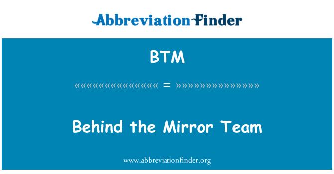 BTM: Behind the Mirror Team