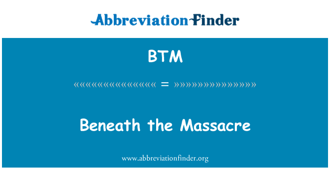 BTM: Beneath the Massacre