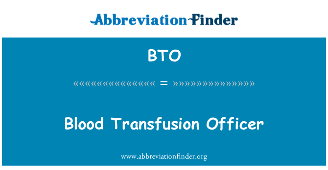BTO: Blood Transfusion Officer