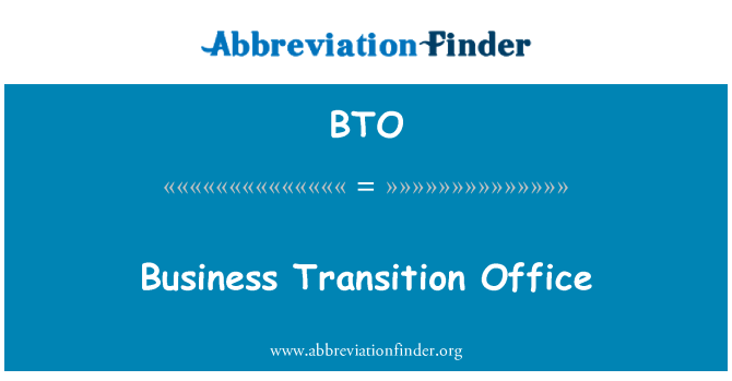 BTO: Business Transition Office