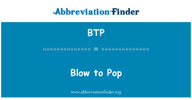 BTP: Blow to Pop