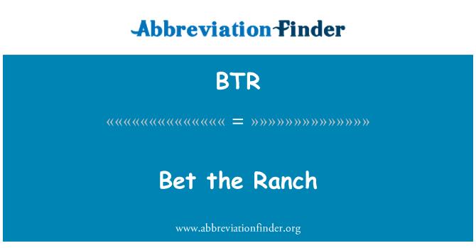 BTR: Bet the Ranch