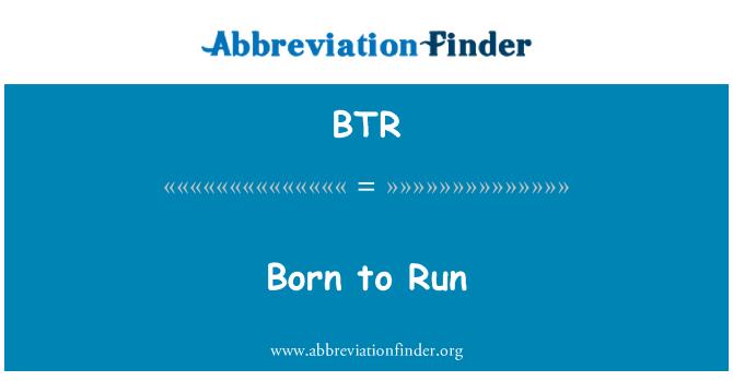 BTR: Born to Run