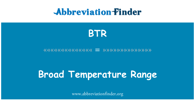 BTR: Broad Temperature Range