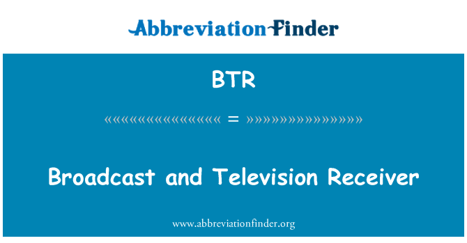 BTR: Broadcast and Television Receiver