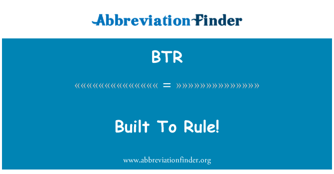 BTR: Built To Rule!