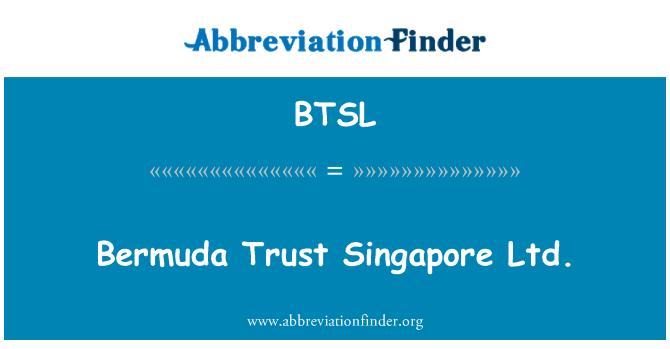 BTSL: Bermuda Trust Singapore Ltd.