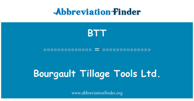 BTT: Bourgault Tillage Tools Ltd.