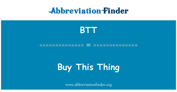 BTT: Buy This Thing