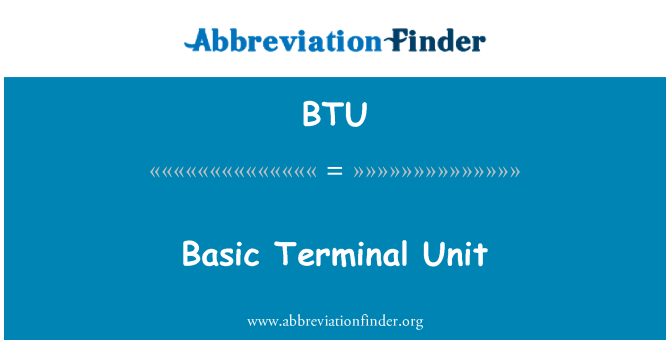 BTU: Basic Terminal Unit