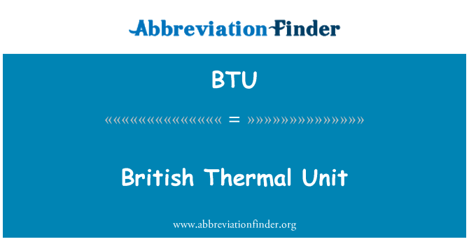 BTU: British Thermal Unit