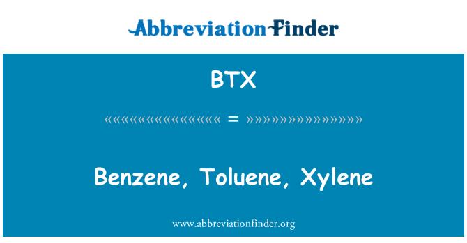 BTX: Benzene, Toluene, Xylene