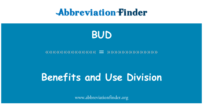 BUD: Benefits and Use Division
