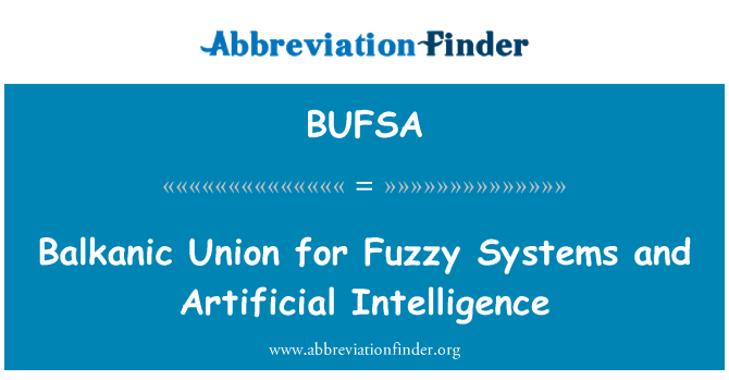 BUFSA: Balkanic Union for Fuzzy Systems and Artificial Intelligence