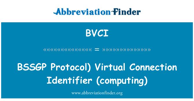 BVCI: BSSGP   Protocol)  Virtual Connection Identifier (computing)