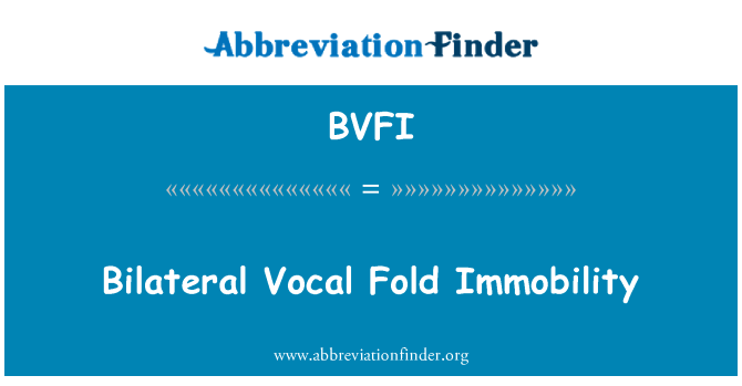BVFI: Bilateral Vocal Fold Immobility