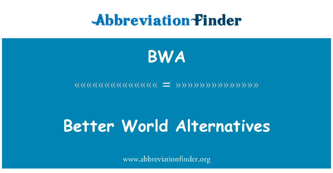BWA: Better World Alternatives