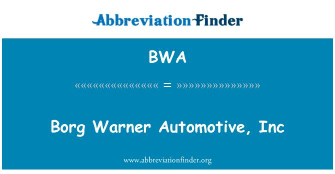 BWA: Borg Warner Automotive, Inc
