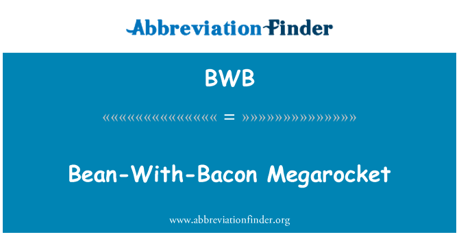 BWB: Bean-With-Bacon Megarocket