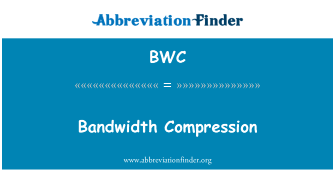 BWC: Bandwidth Compression