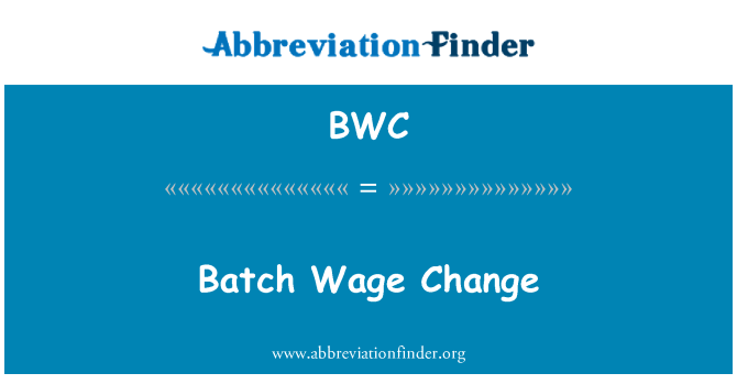 BWC: Batch Wage Change