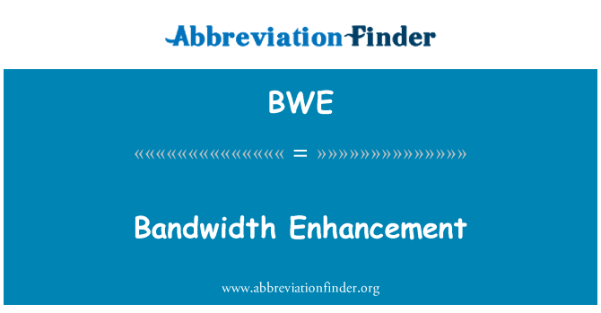 BWE: Bandwidth Enhancement