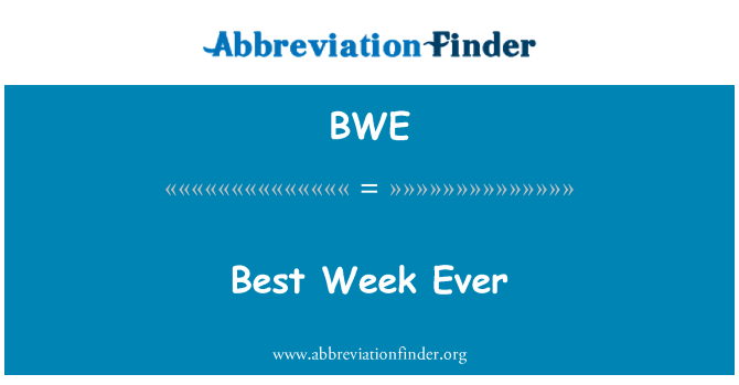 BWE: Best Week Ever
