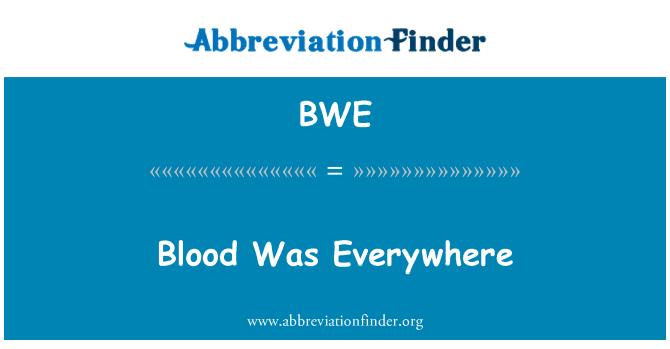 BWE: Blood Was Everywhere