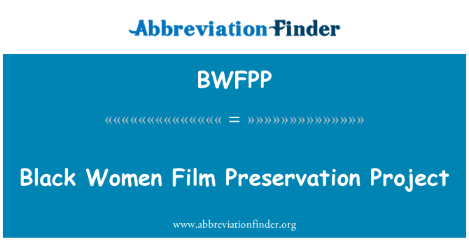 BWFPP: Black Women Film Preservation Project