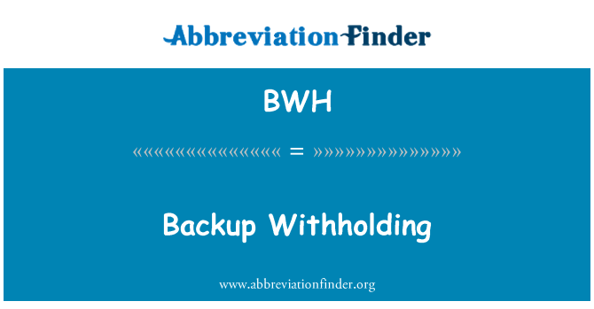 BWH: Backup Withholding