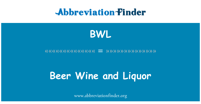 BWL: Beer Wine and Liquor