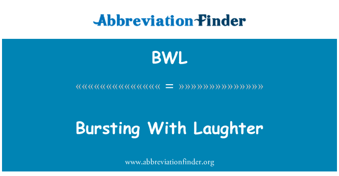 BWL: Bursting With Laughter