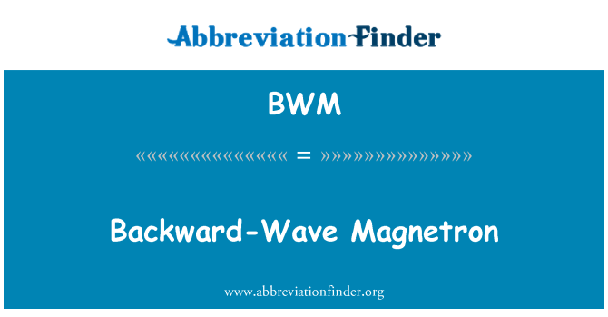 BWM: Backward-Wave Magnetron
