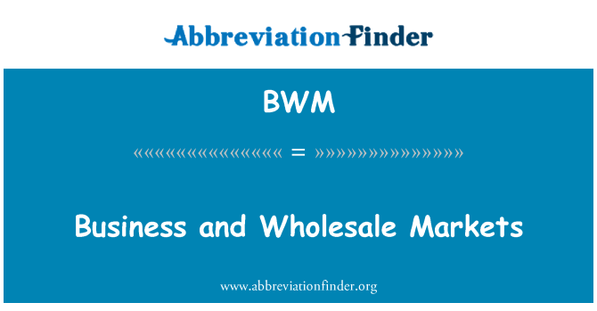 BWM: Business and Wholesale Markets