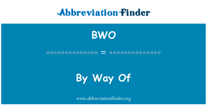 BWO: By Way Of