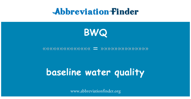BWQ: baseline water quality