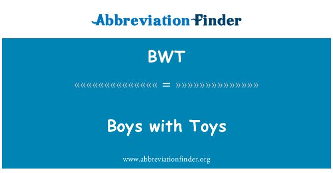 BWT: Boys with Toys