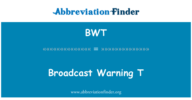 BWT: Broadcast Warning T