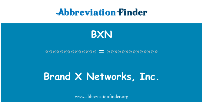 BXN: Brand X Networks, Inc.