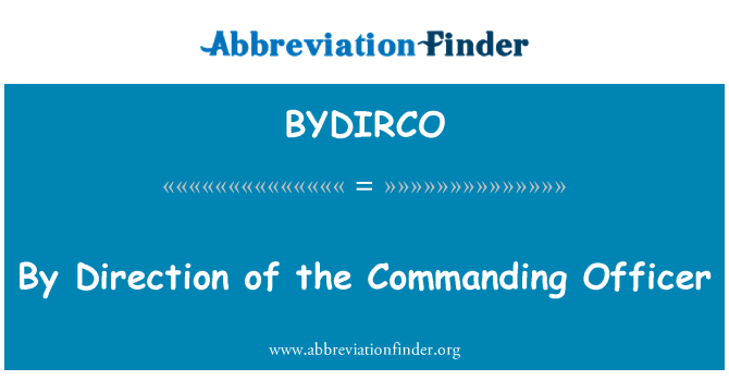 BYDIRCO: By Direction of the Commanding Officer