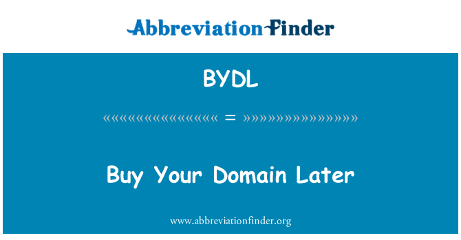 BYDL: Buy Your Domain Later