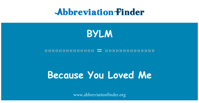 BYLM: Because You Loved Me