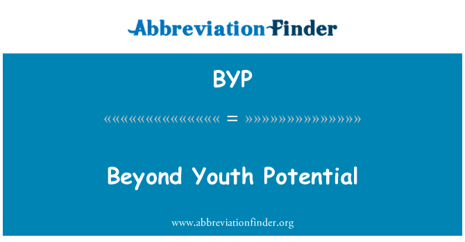 BYP: Beyond Youth Potential