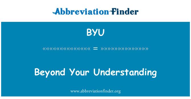 BYU: Beyond Your Understanding